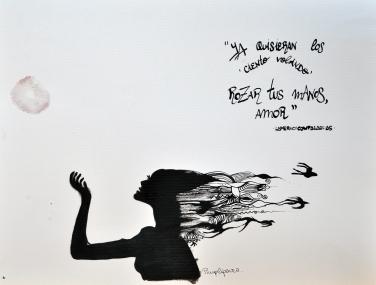 """""""Ya quisieran los ciento volando rozar tus manos, amor."""" Print Din A5, 5€. Din A4, 10€, Din A3, 15€. Original vendido."""